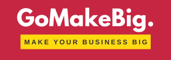 Make Your Business Go Big - GoMakeBig